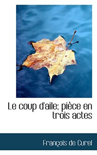 Le Coup D'aile: Piece En Trois Actes