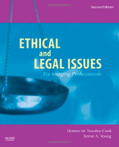 Compare Textbook Prices for Ethical and Legal Issues for Imaging Professionals Towsley-Cook, Ethical and Legal Issues for Imaging Professionals 2 Edition ISBN 9780323045995 by Towsley-Cook Doreen M. Towsley-Cook  MAE  RT(R)  FAERS), Doreen M.,Young JD  RT(R)  CNMT, Terese A.