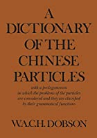 A Dictionary of the Chinese Particles: with a prolegomenon in which the problems of the particles are considered and they are classified by their grammatical functions (Heritage)