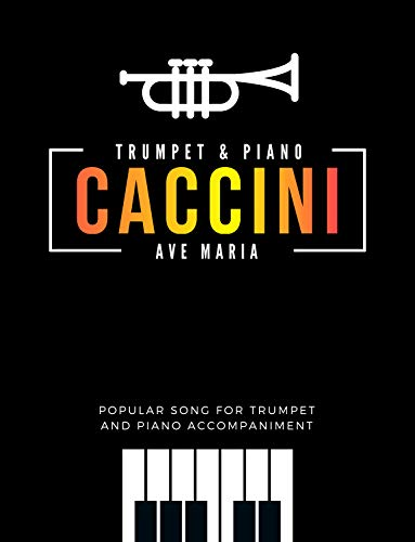Ave Maria – Caccini | Trumpet / Cornet Solo + Piano Accompaniment * Medium * Video Tutorial : Beautiful Classical Song for Kids, Adults * Sad Melody * ... Video Tutorial * BIG Notes (English Edition)