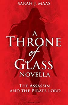The Assassin and the Pirate Lord: A Throne of Glass Novella by [Sarah J. Maas]