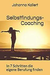 Selbstfindungs-Coaching In 7 Schritten die eigene Berufung finden von Johanna kallert