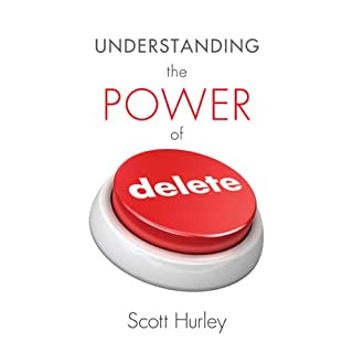 Understanding the Power of Delete                   By:                                                                                                                                 Scott Hurley                               Narrated by:                                                                                                                                 Josh Kilbourne Kilbourne                      Length: 3 hrs and 25 mins     1 rating     Overall 1.0