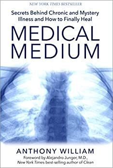 Medical Medium: Secrets Behind Chronic and Mystery Illness and How to Finally Heal by [Anthony William]