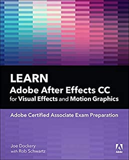 Learn Adobe After Effects CC for Visual Effects and Motion Graphics (Adobe Certified Associate (ACA))