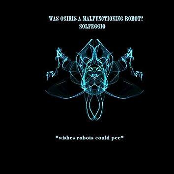 Was Osiris a Malfunctioning Robot? Solfeggio