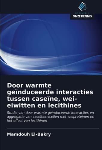 Door warmte geïnduceerde interacties tussen caseïne, wei-eiwitten en lecithines (Dutch Edition)