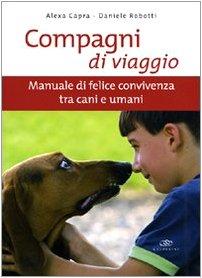 Compagni di viaggio. Manuale di felice convivenza tra cani e umani. Ediz. illustrata