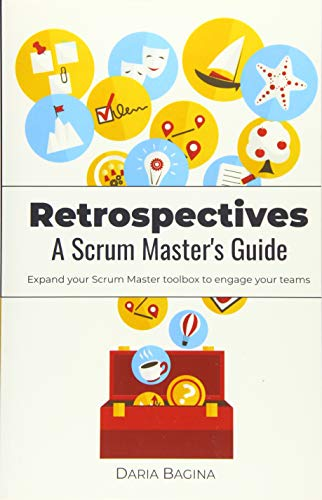 Retrospectives. A Scrum Master's Guide: Expand your Scrum Master toolbox to engage your teams