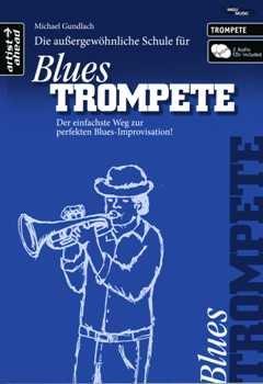 Die aussergewoehnliche Schule fuer Blues Trompete - arrangiert für Trompete - mit 2 CD´s [Noten / Sheetmusic] Komponist: GUNDLACH MICHAEL