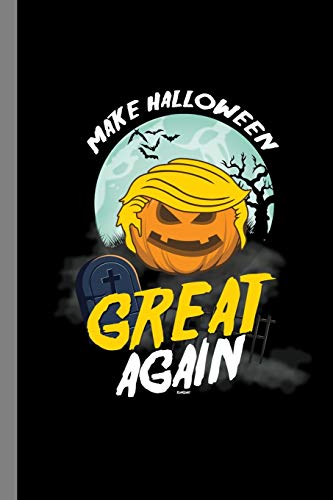 Make Halloween Great Again: Haunted Spooky Halloween Party Scary Hallows Eve All...