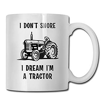 OYQGEJGPJA I Don t Snore I Dream I m A Tractor 3  2  Coffee Mug and Tea Mug Novelty 11oz Funny Coffee Cup