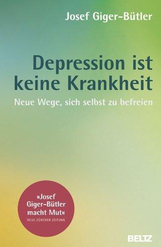 Depression ist keine Krankheit: Neue Wege, sich selbst zu befreien