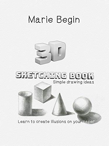 3D Sketching Book: Learn to Create Illusions on Your Paper. Simple Drawing Ideas (English Edition)