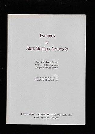 ESTUDIOS DE ARTE MUDEJAR ARAGONES. EDICION FACSIMIL AL CUIDADO DE G. M. BORRAS GUALIS
