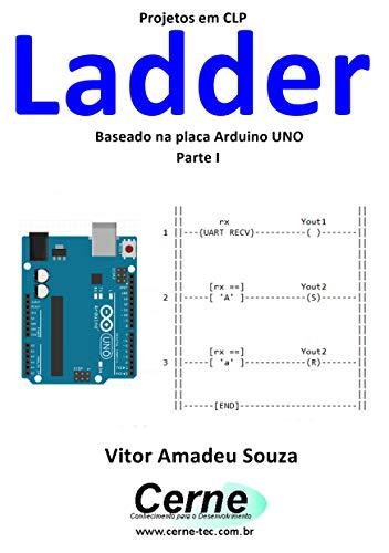 Projetos em CLP Ladder Baseado na placa Arduino UNO Parte I