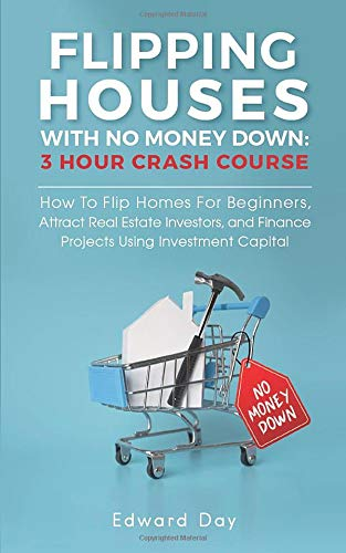 Real Estate Investing Books! - Flipping Houses With No Money Down: How To Flip Homes For Beginners, Attract Real Estate Investors, and Finance Projects Using Investment Capital (3 Hour Crash Course)
