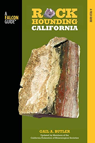 Rockhounding California: A Guide To The State's Best Rockhounding Sites (Rockhounding Series)