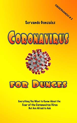 Coronavirus for Dunces: Everything You Want to Know About the Fear of the Coronavirus Virus But Are Afraid to Ask (Observando)