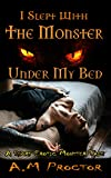 I Slept with the Monster, Under my Bed.: A short sensual, erotic monster tale. (Sweet Monsters Book 1)