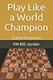 Play Like A World Champion: Garry Kasparov-Jordan, Fm Bill