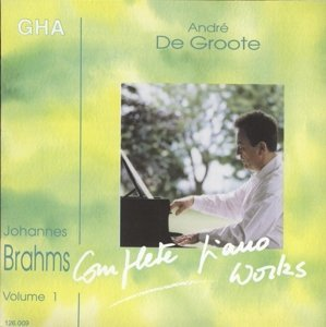 Brahms: Complete Piano Works, Vol. 1 by Andre De Groote
