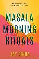 MASALA MORNING RITUALS: Nourishing Your Body, Mind and Soul