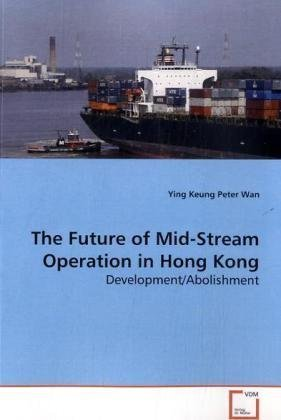 The Future of Mid-Stream Operation in Hong Kong: Development/Abolishment