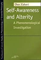 Self-Awareness and Alterity: A Phenomenological Investigation (Studies in Phenomenology and Existential Philosophy) by Dan Zahavi(1999-08-04)
