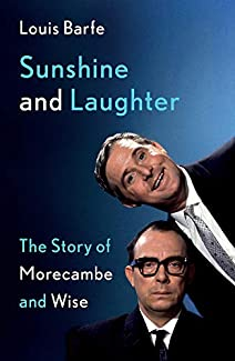 Louis Barfe - Sunshine And Laughter: The Story Of Morecambe & Wise