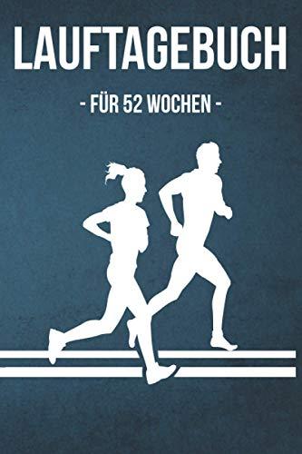 Lauftagebuch für 52 Wochen: Dein Lauflogbuch für 2021 - Sport Tagebuch für Läufer - Dieses Trainingstagebuch Laufen bietet dir die Möglichkeit über ... Trainingswochen - Monatsziele – Wochenziele