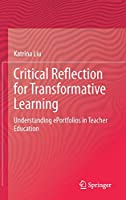 Critical Reflection for Transformative Learning: Understanding e-Portfolios in Teacher Education