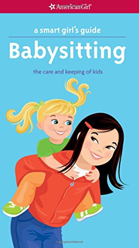 A Smart Girl's Guide: Babysitting: The Care and Keeping of Kids (Smart Girl's Guide To...)