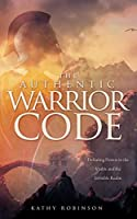 The Authentic Warrior Code: Defeating Powers in the Visible and the Invisible Realm