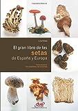 El gran libro de las SETAS de España y Europa (Spanish Edition)