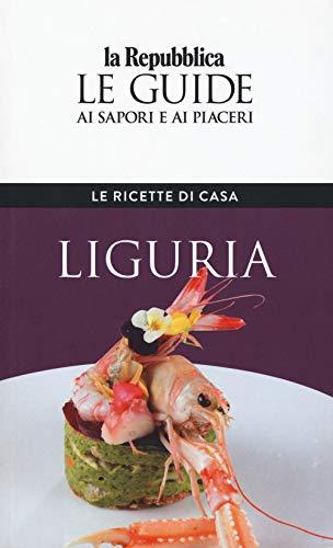 Liguria. Le ricette di casa. Le guide ai sapori e ai piaceri della regione