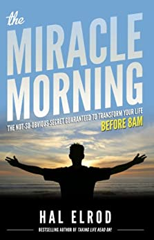 The Miracle Morning: The Not-So-Obvious Secret Guaranteed to Transform Your Life (Before 8AM) by [Hal Elrod, Robert Kiyosaki]