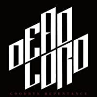 Goodbye Repentance by Dead Lord (2013-07-17)