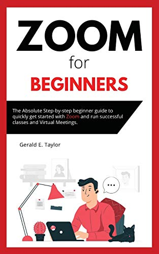Zoom for beginners: The absolute step-by-step beginner guide to quickly get started with Zoom and ru