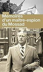 Mémoires d'un maître-espion du Mossad - L'Espion au champagne de Wolfgang Lotz