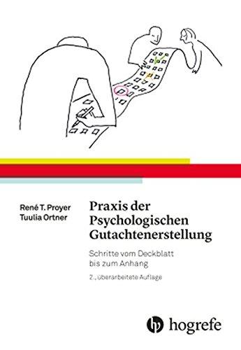 Praxis der Psychologischen Gutachtenerstellung: Schritte vom Deckblatt bis zum Anhang