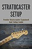 Stratocaster Setup: Fender Stratocaster Explained And Setup Guide: A Full Setup On A Guitar (English Edition)