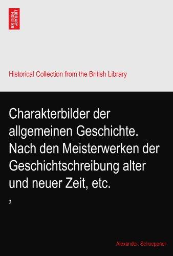 Charakterbilder der allgemeinen Geschichte. Nach den Meisterwerken der Geschichtschreibung alter und neuer Zeit, etc.: 3