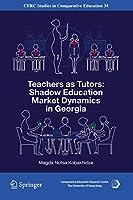 Teachers as Tutors: Shadow Education Market Dynamics in Georgia (CERC Studies in Comparative Education (34))
