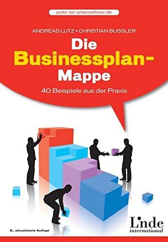 Die Businessplan-Mappe: 40 Beispiele aus der Praxis (vgsd.de Praxisratgeber)