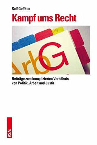 Kampf ums Recht: Beiträge zum komplizierten Verhältnis von Politik, Arbeit und Justiz