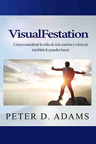VisualFestation: Cómo manifesté la vida de mis sueños y cómo tú también lo puedes hacer.
