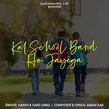 Kal School Band Ho Jayega