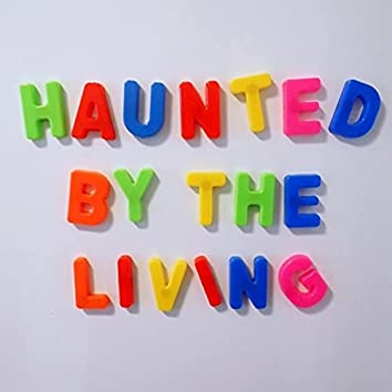 Haunted by the Living