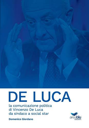 De Luca. La comunicazione politica di Vincenzo De Luca da sindaco a social star